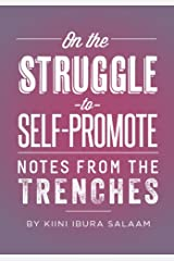 On the Struggle to Self-Promote: Notes From the Trenches Kindle Edition
