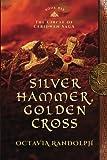 Silver Hammer, Golden Cross: Book Six of The Circle of Ceridwen Saga (Volume 6)