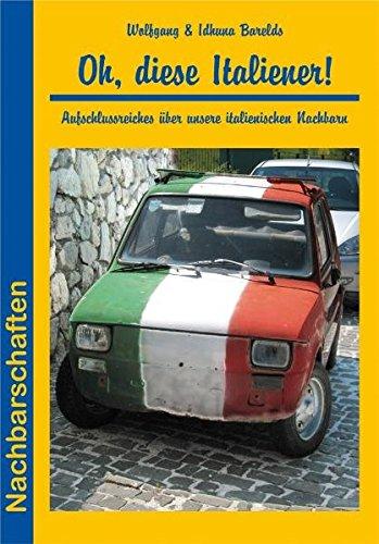 Oh, diese Italiener!: Aufschlussreiches über unsere italienischen Nachbarn (Nachbarschaften)