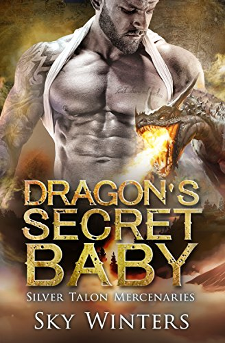 Dragon's Secret Baby (Silver Dragon Mercenaries Book 1) by [Winters, Sky]