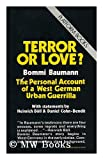 Terror or Love? : Bommi Baumann's Own Story of His Life As a West German Urban Guerrilla, Baumann, Michael, 0394507185