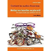 Mettez vos lunettes au placard!: Des moyens faciles pour améliorer votre vue (French Edition)