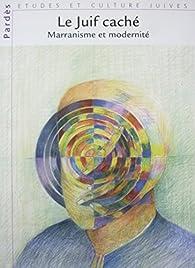 Le Juif caché : Marranisme et modernité. Pardès : Etudes et culture juives par Shmuel Trigano