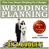Wedding Planning on a Budget: The Ultimate Wedding Planner and Wedding Organizer to Help Plan Your Dream Wedding on a Budget: Weddings by Sam Siv, Book 24