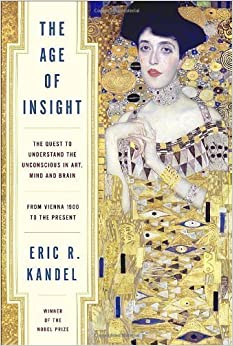 Book The Age of Insight: The Quest to Understand the Unconscious in Art, Mind, and Brain, from Vienna 1900 to the Present of Kandel, Eric R. on 15 June 2012