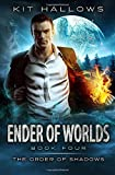 Ender of Worlds (The Order of Shadows) (Volume 4)