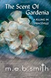 The Scent of Gardenia, M. E. B. Smith, 0578035480