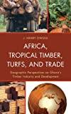 Africa Tropical Timber Turfs and Cb, Owusu, J. Henry, 0739174010