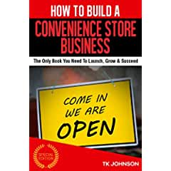 Image: How To Build A Convenience Store Business (Special Edition): The Only Book You Need To Launch, Grow and Succeed, by TK Johnson (Author). Publication Date: May 19, 2016