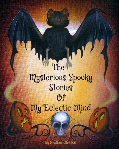 The Mysterious Spooky Stories Of My Eclectic Mind pdf