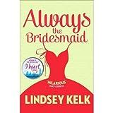Always the Bridesmaid by Lindsey Kelk (2015-05-07) by  Lindsey Kelk in stock, buy online here