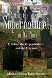 img - for Putting the Supernatural in Its Place: Folklore, the Hypermodern, and the Ethereal book / textbook / text book