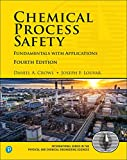 Chemical Process Safety: Fundamentals with Applications (4th Edition) (Prentice Hall International Series in the Physical and Chemical Engineering Sciences)