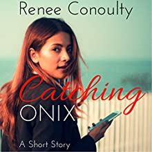 Catching Onix Audiobook by Renee Conoulty Narrated by Renee Conoulty