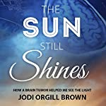 The Sun Still Shines: How a Brain Tumor Helped Me See the Light | Jodi Orgill Brown