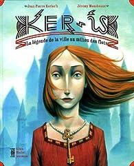 Ker-Is : La légende de la ville au milieu des flots par Jean-Pierre Kerloc'h