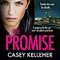 The Promise: A Gripping Thriller You Won't Be Able to Put Down Audiobook by Casey Kelleher Narrated by Alison Campbell