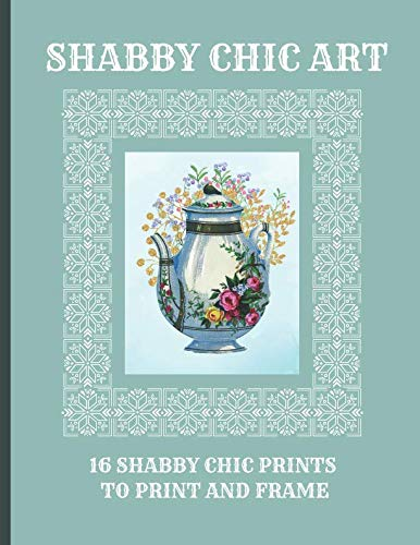 (Shabby Chic Art: 16 Shabby Chic Prints to Print and Frame (Shabby Chic Wall Art Prints))