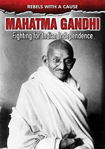 Mahatma Gandhi: Fighting for Indian Independence (Rebels With a Cause)