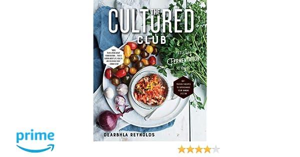 The Cultured Club: Fabulous Fermentation Recipes: Dearbhla Reynolds