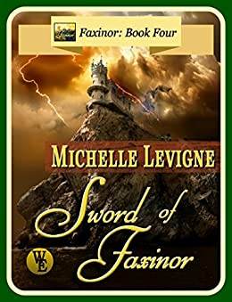 Faxinor Chronicles, Book 4: Sword of Faxinor by [Levigne, Michelle]