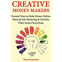 Creative Money Makers: Unusual Ways to Make Money Online. Physical Gift Marketing & YouTube Video Games Recording.