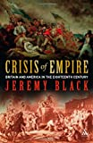 Crisis of Empire : Britain and America in the Eighteenth Century, Black, Jeremy, 1847252435