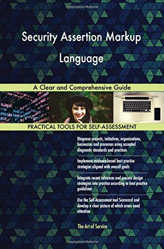 Security Assertion Markup Language: A Clear and Comprehensive Guide by CreateSpace Independent Publishing Platform