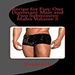 Recipe for Fun: One Dominant Male and Two Submissive Males Volume 3 | Kevin Kyle