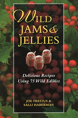 Wild Jams - Wild Jams and Jellies: Delicious Recipes Using 75 Wild Edibles