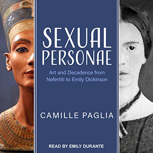 Sexual Personae: Art and Decadence from Nefertiti to Emily Dickinson by Tantor Audio