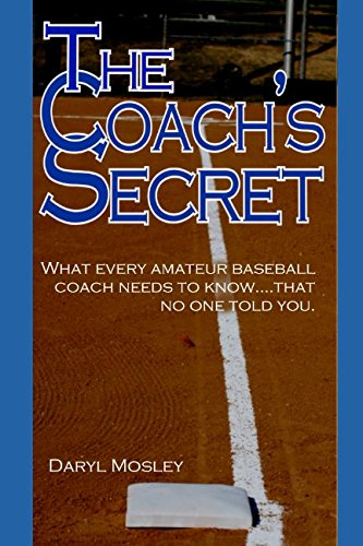 The Coach's Secret: What every amateur baseball coach needs to know...that no one told you