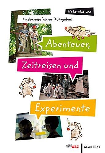 Abenteuer, Zeitreisen und Experimente. KinderReiseführer Ruhrgebiet