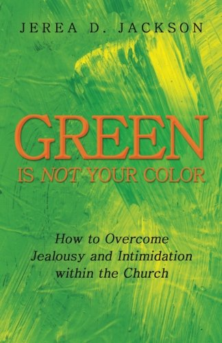 Read Online Green Is Not Your Color: How to Overcome Jealousy and Intimidation within the Church ebook