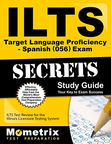 ILTS Target Language Proficiency - Spanish (056) Exam Secrets Study Guide: ILTS Test Review for the Illinois Licensure Testing System