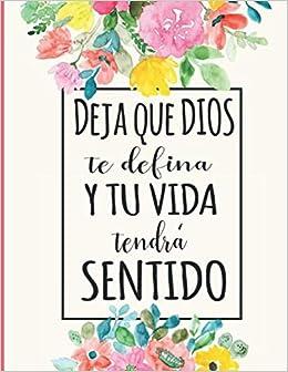 Deja que Dios te defina y tu vida tendra sentido: Cuaderno ...