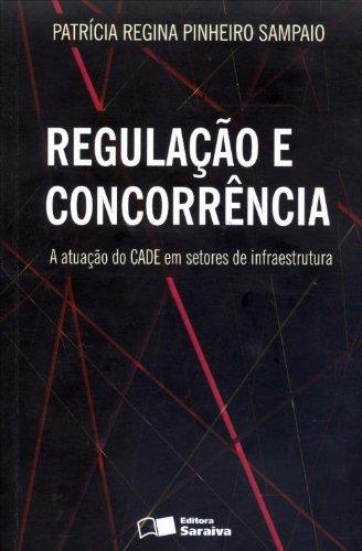 Regulação e Concorrência. A Atuação do CADE em Setores de Infraestrutura