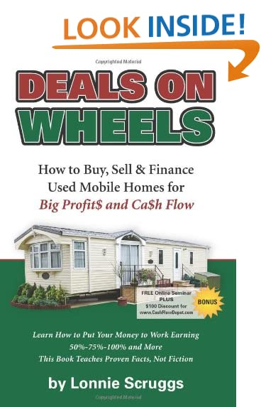 Deals On Wheels How To Buy Sell Finance Used Mobile Homes For Big Profits And Cash Flow Revised In 2013 Lonnies Ultimate Home Bootcamp