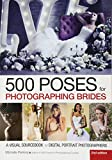 500 Poses for Photographing Brides: A Visual Sourcebook for Digital Portrait Photographers