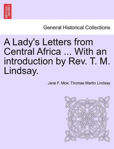 Read Online A Lady's Letters from Central Africa ... With an introduction by Rev. T. M. Lindsay. ebook