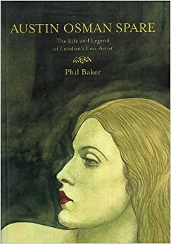 Book Austin Osman Spare: The Life & Legend of London's Lost Artist by Phil Baker (2012-07-05)