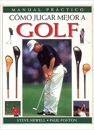 Como Jugar Mejor Al Golf - Manual Practico