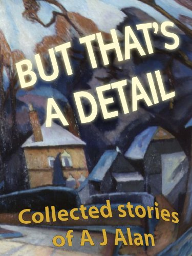 But That's A Detail (Collected stories of A J Alan [annotated] Book 1) por A J Alan,Dave Morris