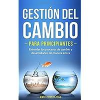 Gestión del cambio para principiantes: Entender los procesos de cambio y desarrollarlos de manera activa (Spanish Edition)
