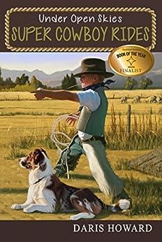 Super Cowboy Rides (Under Open Skies Book 1) by [Howard, Daris]