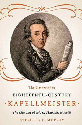 (The Career of an Eighteenth-Century Kapellmeister: The Life and Music of Antonio Rosetti (Eastman Studies in Music Book 106))