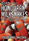 The Guide to Honduran Milksnakes, Douglas Mong and James Tintle, 0989780406