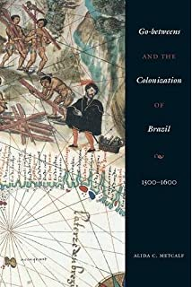 Amazon the art of being in between native intermediaries go betweens and the colonization of brazil 15001600 fandeluxe Gallery