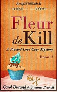 Fleur De Kill (Frosted Love Mysteries) (Volume 2)