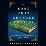 The Book That Changed America: How Darwin's Theory of Evolution Ignited a Nation   Randall Fuller